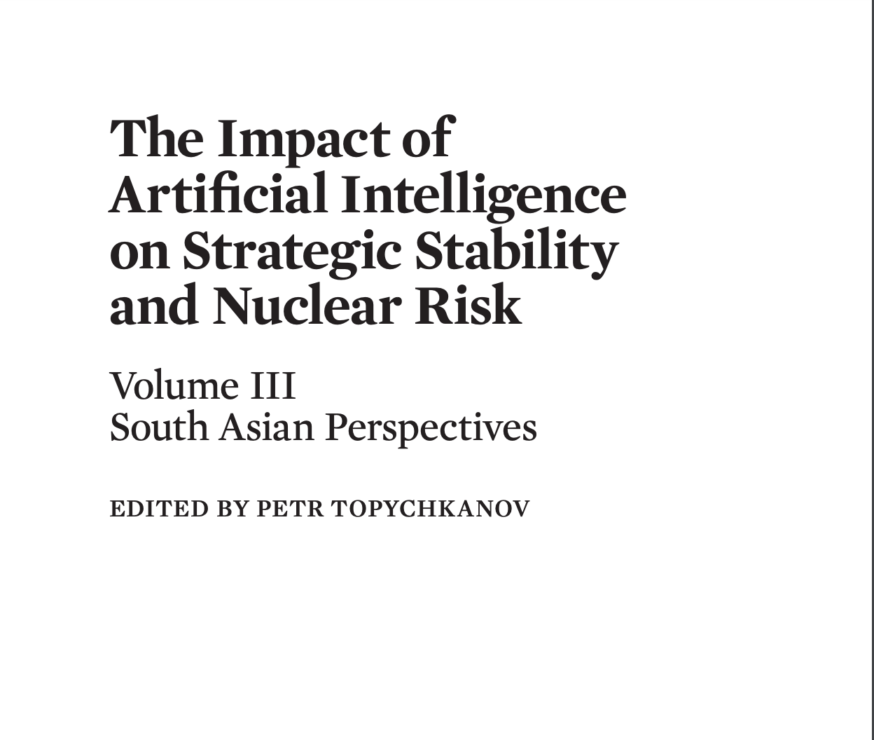 Impact of Artificial Intelligence on Strategic Stability and Nuclear Risk : Volume III South Asian Perspectives.